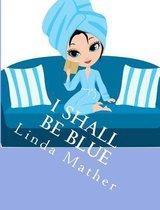 I Shall Be Blue