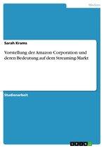 Vorstellung der Amazon Corporation und deren Bedeutung auf dem Streaming-Markt