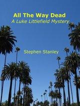 All The Way Dead: A Luke Littlefield Mystery