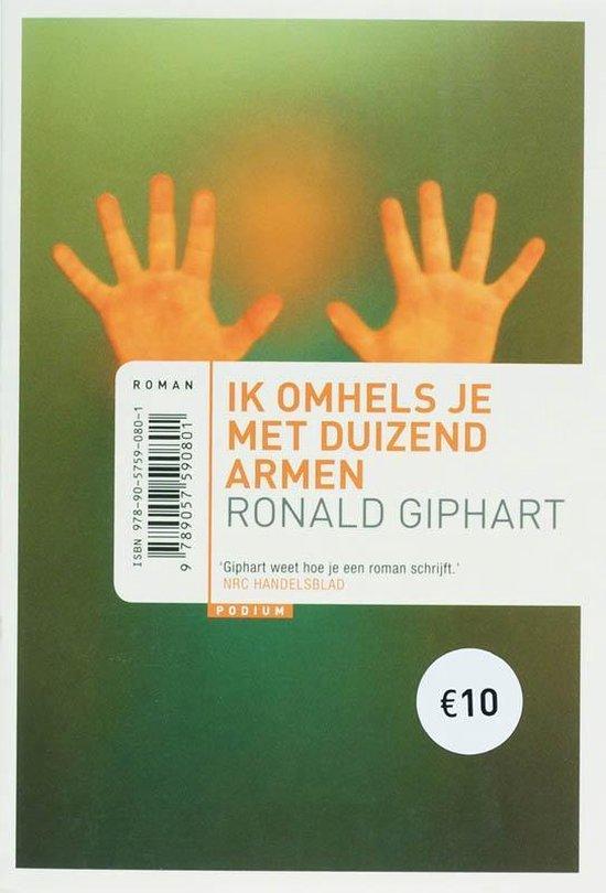 Ik omhels je met duizend armen - Ronald Giphart |