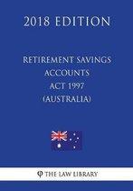 Retirement Savings Accounts ACT 1997 (Australia) (2018 Edition)