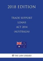 Trade Support Loans ACT 2014 (Australia) (2018 Edition)