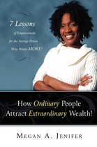 How Ordinary People Attract Extraordinary Wealth