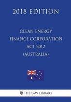 Clean Energy Finance Corporation ACT 2012 (Australia) (2018 Edition)