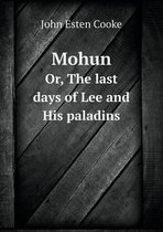 Mohun Or, the Last Days of Lee and His Paladins