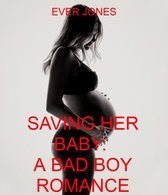 SAVING HER: A BAD BOY BABY ROMANCE