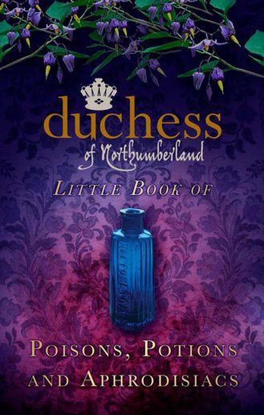 The Duchess of Northumberland's Little Book of Poisons, Potions and Aphrodisiacs