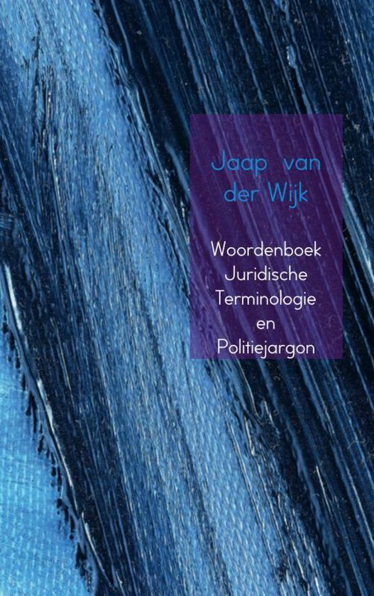 Woordenboek juridische terminologie en politiejargon - J. van der Wijk |