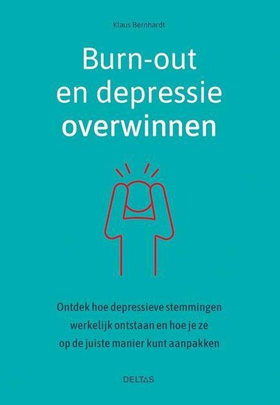 Burn-out en depressie overwinnen - Ontdek hoe depressieve stemmingen werkelijk ontstaan en hoe je ze op de juiste manier kunt aanpakken