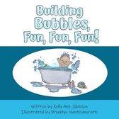 Building Bubbles, Fun, Fun, Fun!