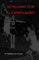 So You Want To Be A Sports Agent?