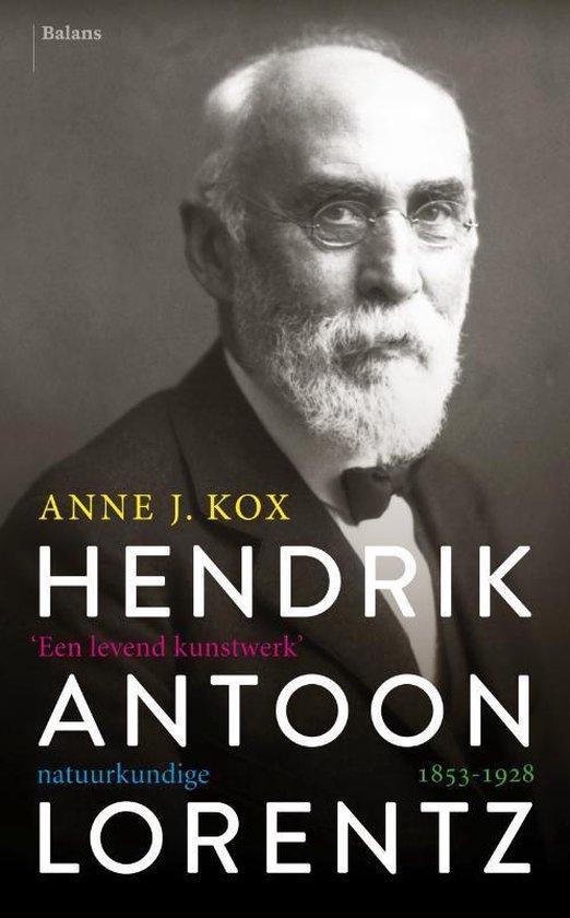 Hendrik Antoon Lorentz, natuurkundige 1853-1928 - Anne J. Kox |