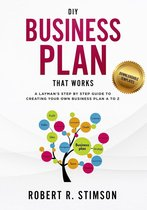 DIY Business Plan That Works: A Layman's Step By Step Guide to Creating Your Own Business Plan A to Z - A Simple & Easy to Follow Guide to Creating Your Own Business