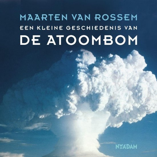 Een kleine geschiedenis van de atoombom - Maarten van Rossem pdf epub