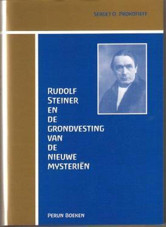 Rudolf Steiner en de grondvesting van de nieuwe mysterien - S.O. Prokofieff |