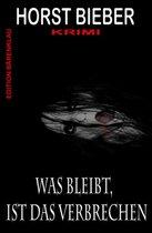 Boek cover Was bleibt, ist das Verbrechen: Krimi van Horst Bieber