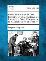 Droit Romain de La Cite Romaine Et Des Manieres de L'Acquerir Droit Francais de La Naturalisation En France
