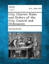 City Charter Rules and Orders of the City Council and Ordinances