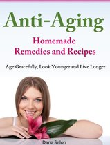 Anti-Aging Homemade Remedies and Recipes Age Gracefully, Look Younger and Live Longer