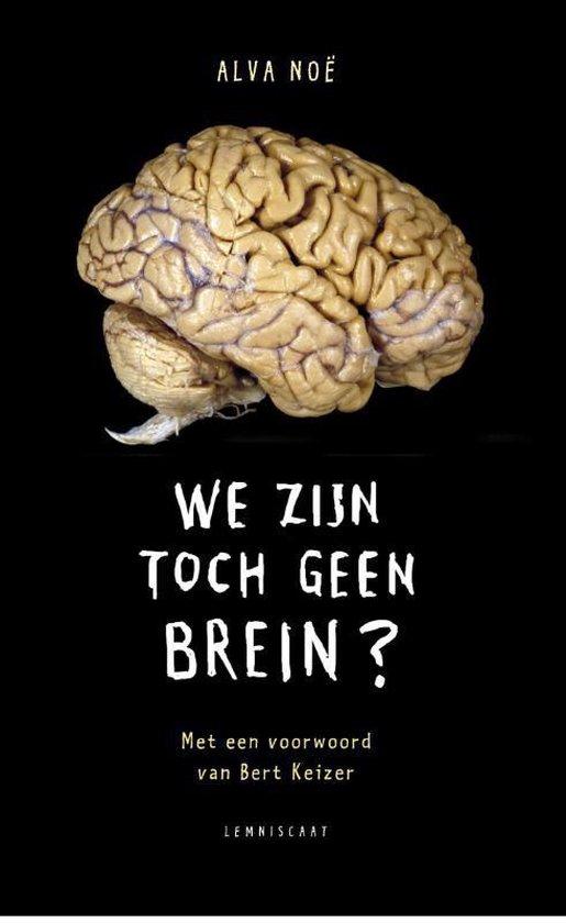 We zijn toch geen brein - Alva Noe |