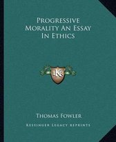 Progressive Morality an Essay in Ethics