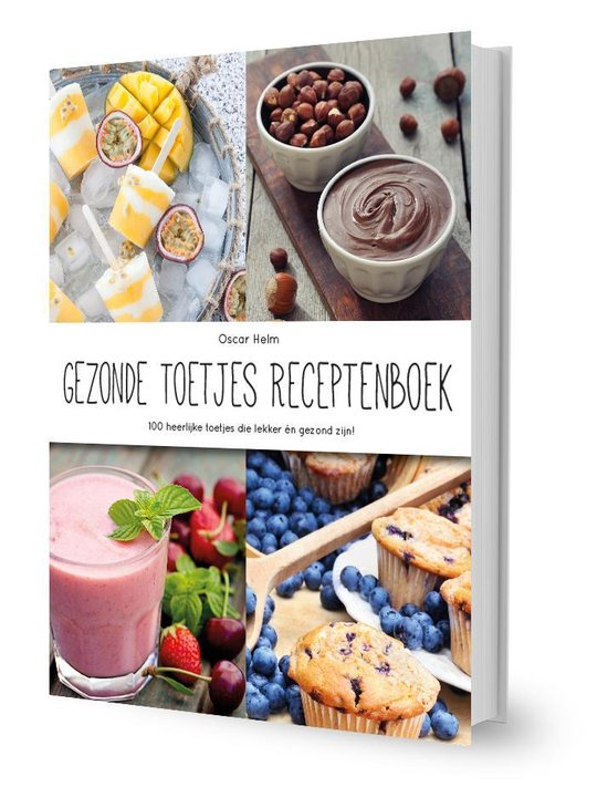 Gezonde Toetjes Receptenboek - Oscar Helm |
