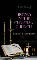 History of the Christian Church: Complete 8 Volumes Edition