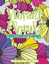 Vibrant Florals Flower Patterns & Designs Coloring Book for Adults