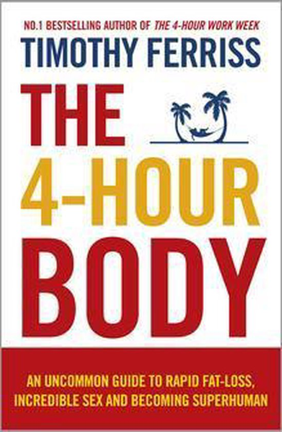 Boek cover The 4-Hour Body: An uncommon guide to rapid fat-loss, incredible sex and becoming superhuman van Timothy Ferriss (Onbekend)