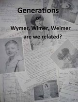 Generations of Wymer, Wimer, Weimer Are We Realted?