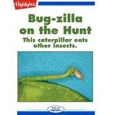 Bug-zilla on the Hunt
