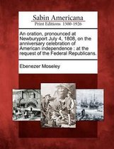 An Oration, Pronounced at Newburyport July 4, 1808, on the Anniversary Celebration of American Independence