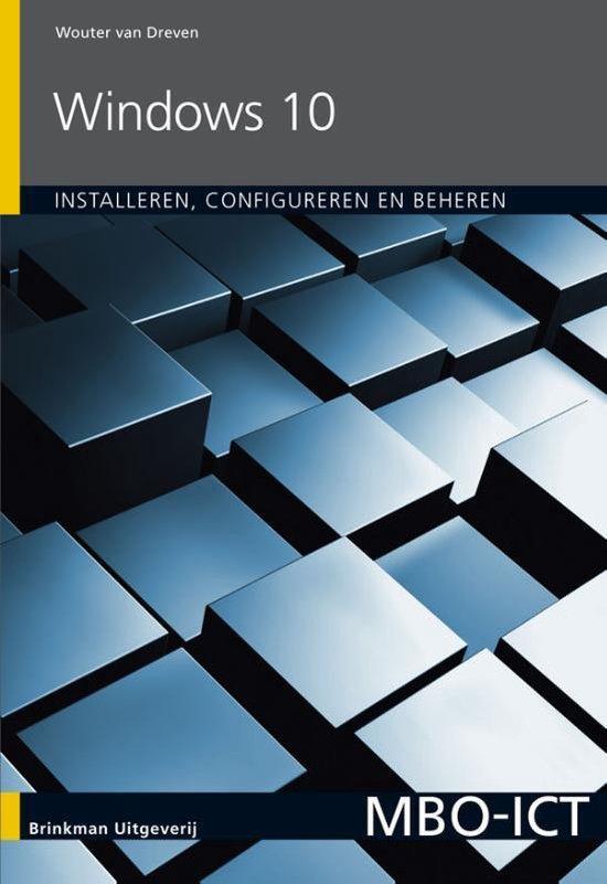 MBO-ICT - Windows 10 installeren, configureren en beheren - Wouter van Dreven |