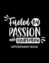 Fueled By Passion and Hairspray Appointment Book: Undated Schedule Organizer Notebook for Hair Stylist or Salon with Weekly Layout Showing Daily and H