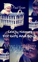 Crazy Names For Girls And Boys: A short List Of Crazy Baby Names To Help Daring Parents