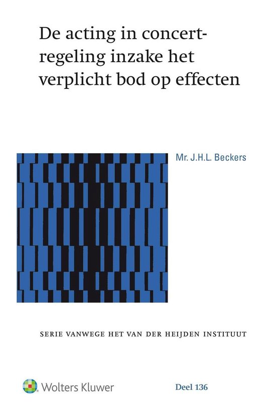 Serie vanwege het Van der Heijden Instituut te Nijmegen 136 - De acting in concert-regeling inzake het verplicht bod op effecten - none  