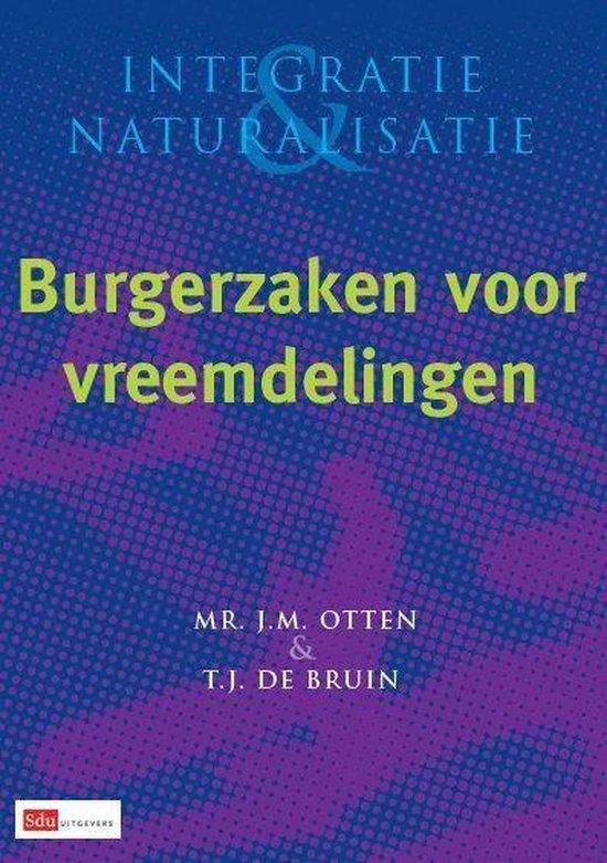 Integratie en naturalisatie - Burgerzaken voor vreemdelingen - J.M. Otten |