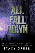 All Fall Down (A Lucy Kendall Thriller)