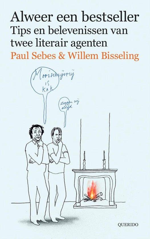 Alweer een bestseller. Schrijftips en belevenissen van twee literair agenten