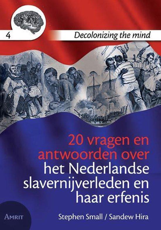 Decolonizing the mind 4 -   20 vragen en antwoorden over het Nederlandse slavernijverleden en haar erfenis