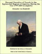 Personal Narrative of Travels to the Equinoctial Regions of America, During the Year 1799-1804 (Complete)