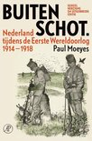Buiten schot. Nederland tijdens de Eerste Wereldoorlog 1914-1918
