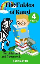 The Fables of Kanti. For Children 4 and 5 Years Old.