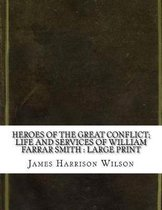 Heroes of the Great Conflict; Life and Services of William Farrar Smith