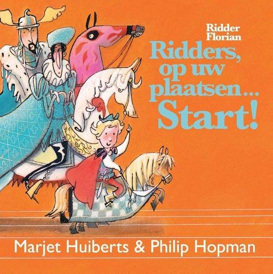 Ridder Florian - Ridders, op uw plaatsen start! - Marjet Huiberts |