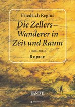 Die Zellers – Wanderer in Raum und Zeit (1480–2014), Band II