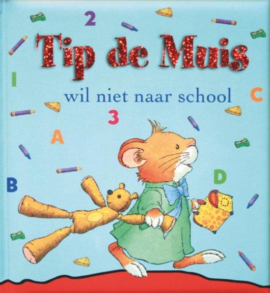 Tip De Muis Wil Niet Naar School