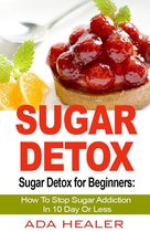 Sugar Detox for Beginners: How To Stop Sugar Addiction In 10 Day Or Less