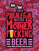 This Paralegal Needs a Mother F*cking Beer: A Swear Word Coloring Book for Adults