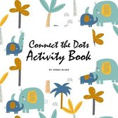 Connect the Dots with Animals Activity Book for Children (8.5x8.5 Coloring Book / Activity Book)